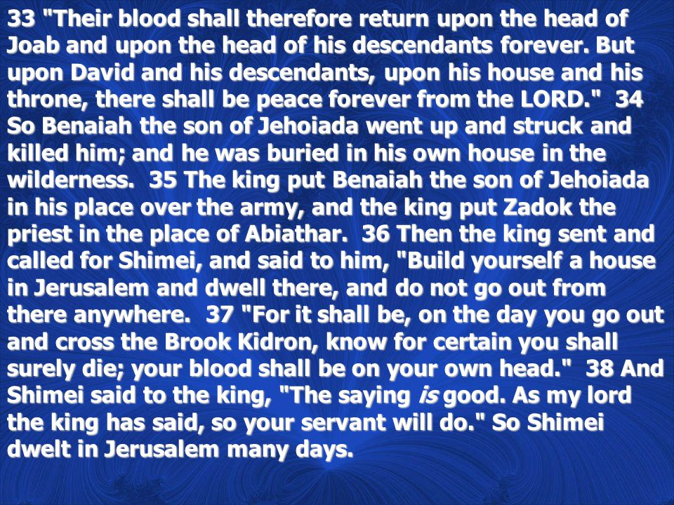 33 Their blood shall therefore return upon the head of Joab and upon the head of his descendants forever.