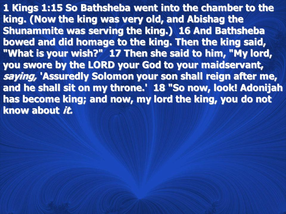 1 Kings 1:15 So Bathsheba went into the chamber to the king.