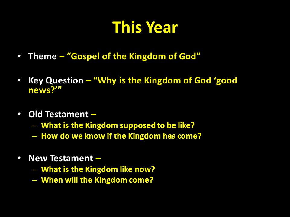 "This Year Theme – ""Gospel of the Kingdom of God"" Key Question – ""Why is the Kingdom of God 'good news?'"" Old Testament – – What is the Kingdom suppose"