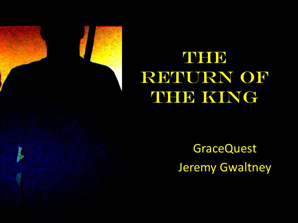 The Return of the King GraceQuest Jeremy Gwaltney