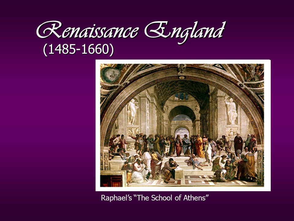 Renaissance England (1485-1660) Raphael's The School of Athens
