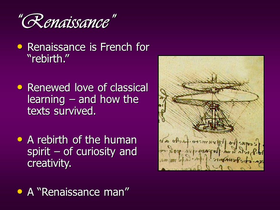 Renaissance Renaissance is French for rebirth. Renaissance is French for rebirth. Renewed love of classical learning – and how the texts survived.