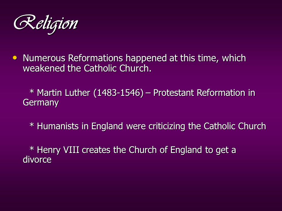 Religion Numerous Reformations happened at this time, which weakened the Catholic Church.