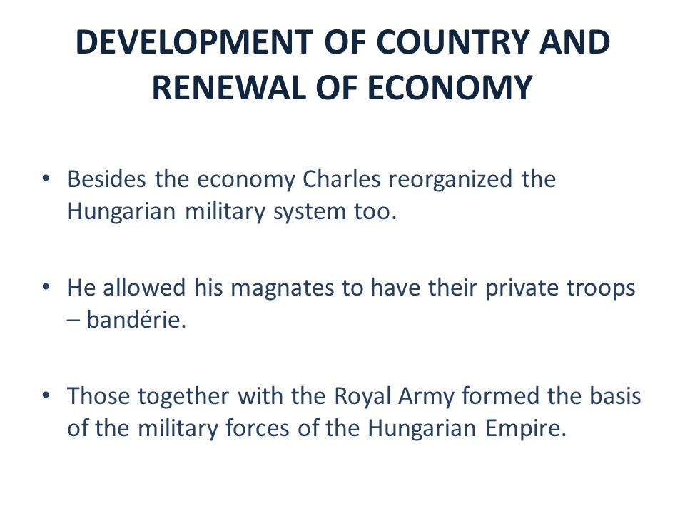 Besides the economy Charles reorganized the Hungarian military system too. He allowed his magnates to have their private troops – bandérie. Those toge