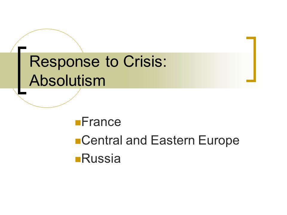 Response to Crisis: Absolutism France Central and Eastern Europe Russia