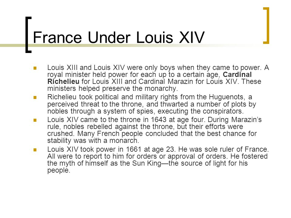 France Under Louis XIV Louis XIII and Louis XIV were only boys when they came to power.