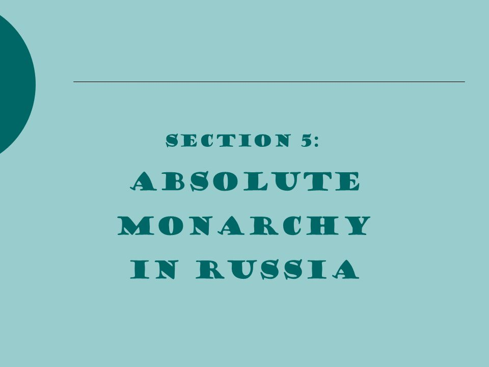 Section 5: Absolute monarchy in russia