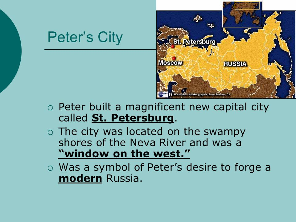Peter's City  Peter built a magnificent new capital city called St. Petersburg.  The city was located on the swampy shores of the Neva River and was