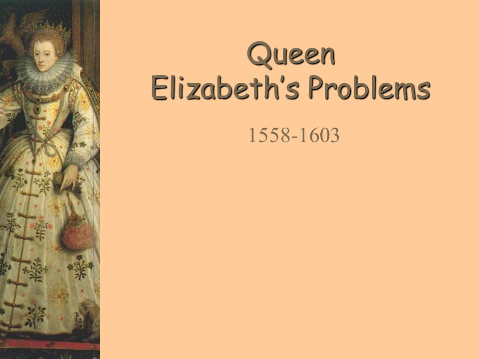 Queen Elizabeth's Problems 1558-1603