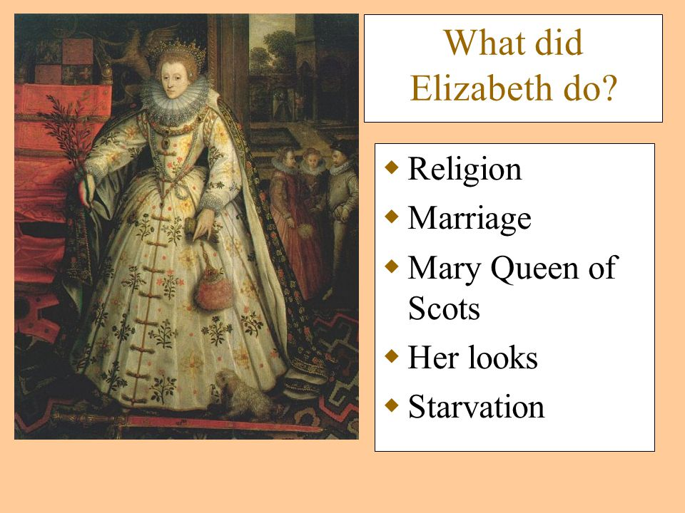 What did Elizabeth do  Religion  Marriage  Mary Queen of Scots  Her looks  Starvation