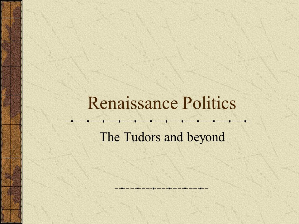 Renaissance Politics The Tudors and beyond