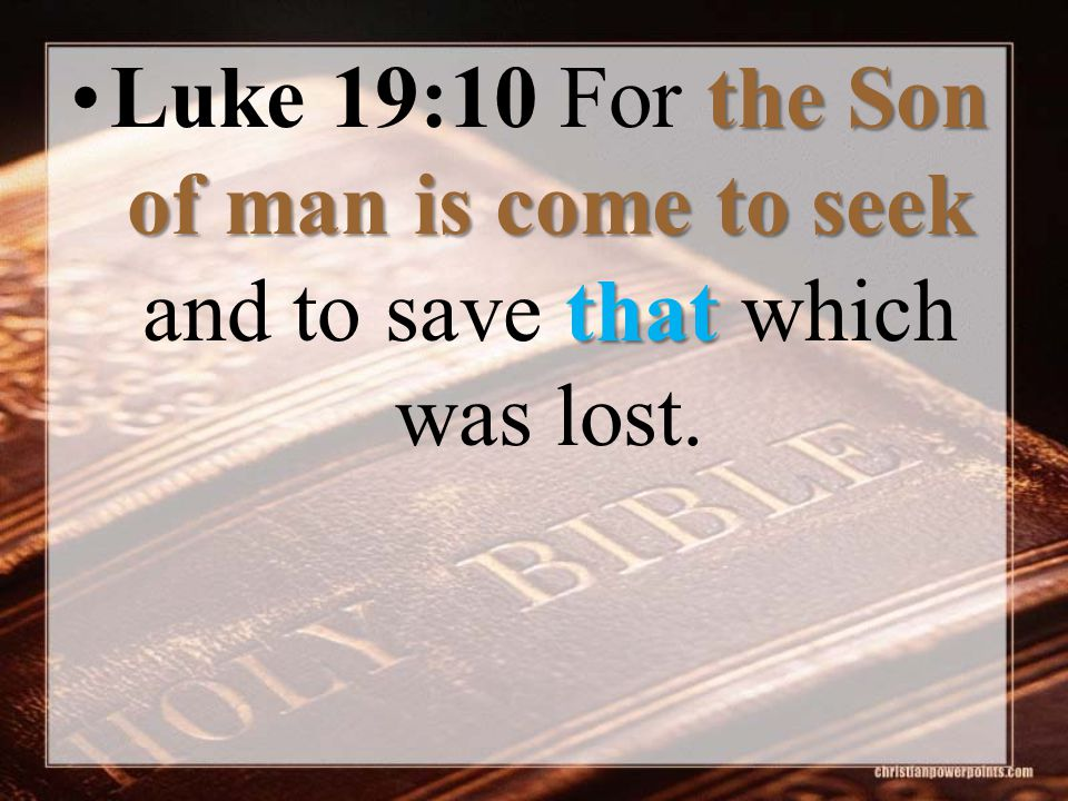 the Son of man is come to seek thatLuke 19:10 For the Son of man is come to seek and to save that which was lost.