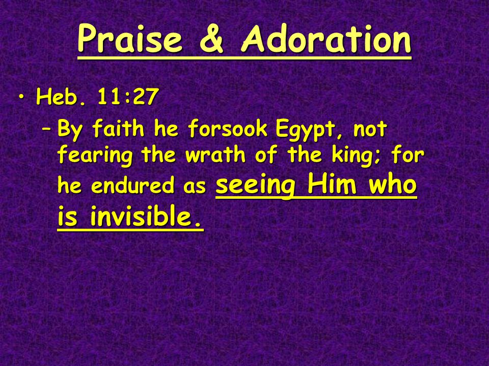 Praise & Adoration Heb.11:27Heb.