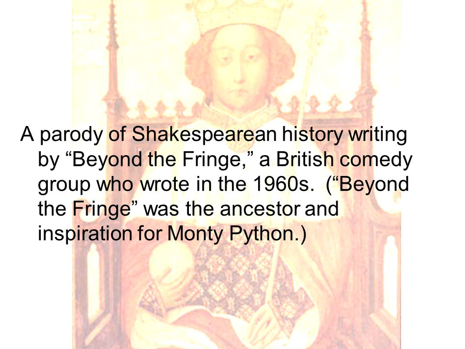 A parody of Shakespearean history writing by Beyond the Fringe, a British comedy group who wrote in the 1960s.