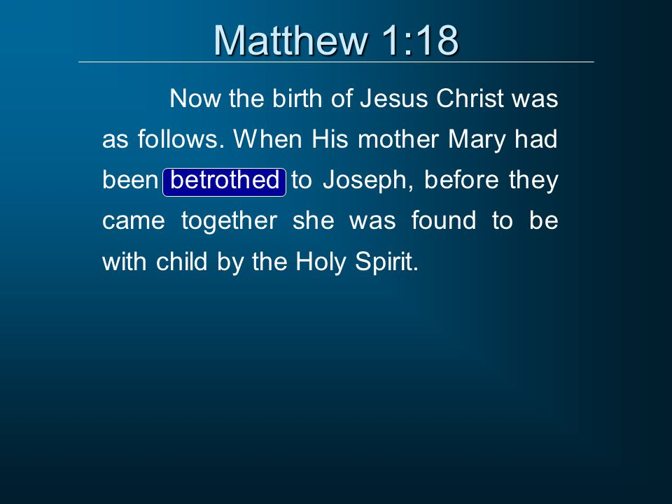 Matthew 1:18 Now the birth of Jesus Christ was as follows.