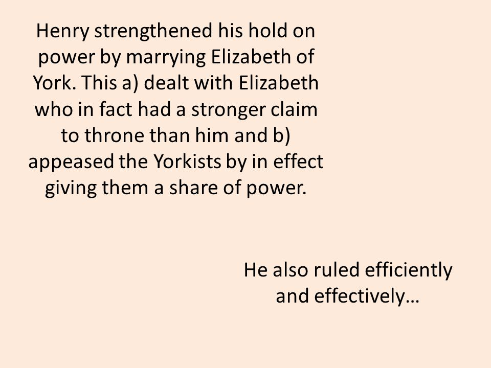 Henry strengthened his hold on power by marrying Elizabeth of York.