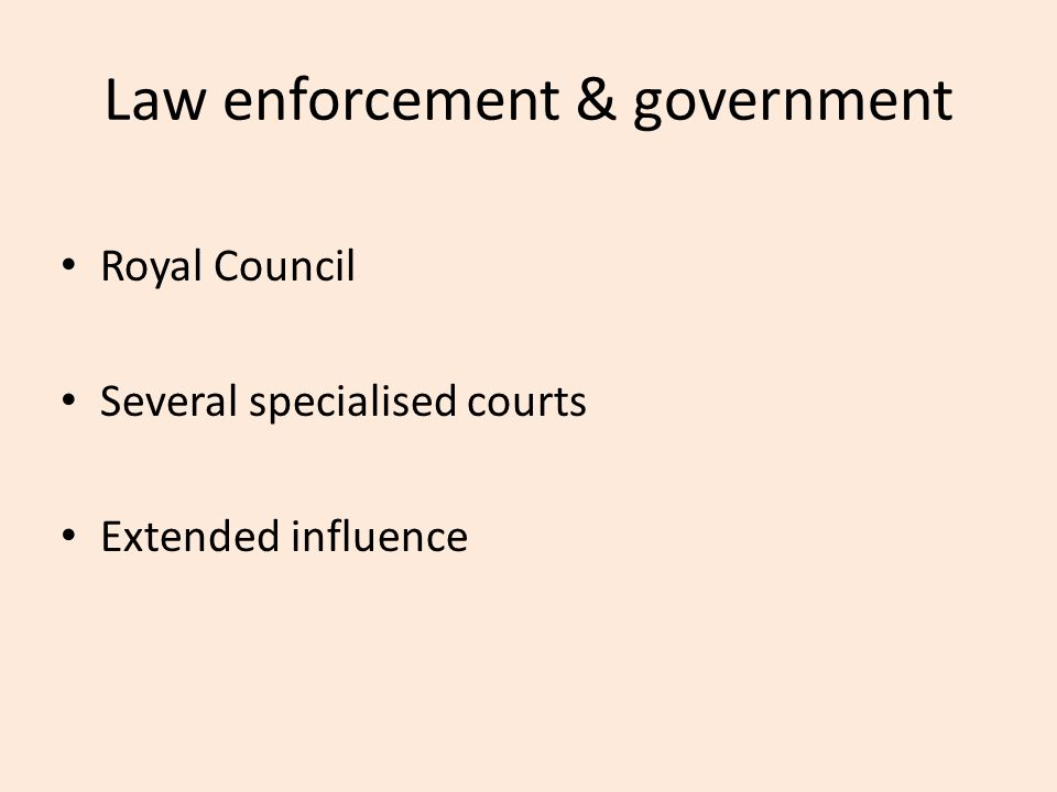 Royal Council Several specialised courts Extended influence Law enforcement & government