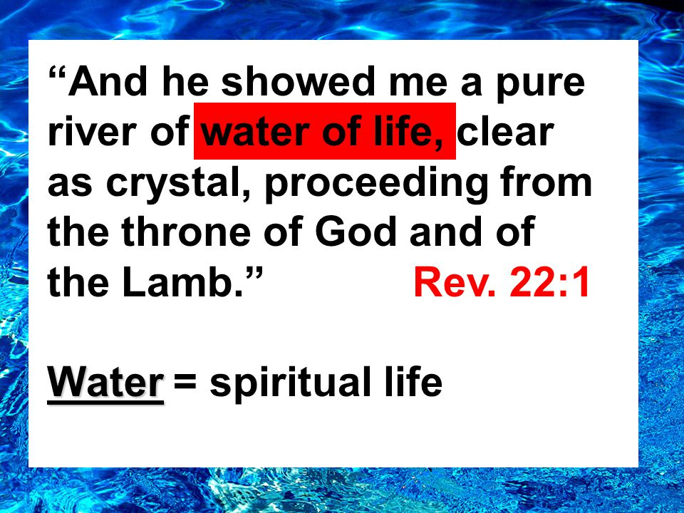 And he showed me a pure river of water of life, clear as crystal, proceeding from the throne of God and of the Lamb. Rev.