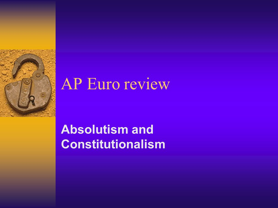 AP Euro review Absolutism and Constitutionalism