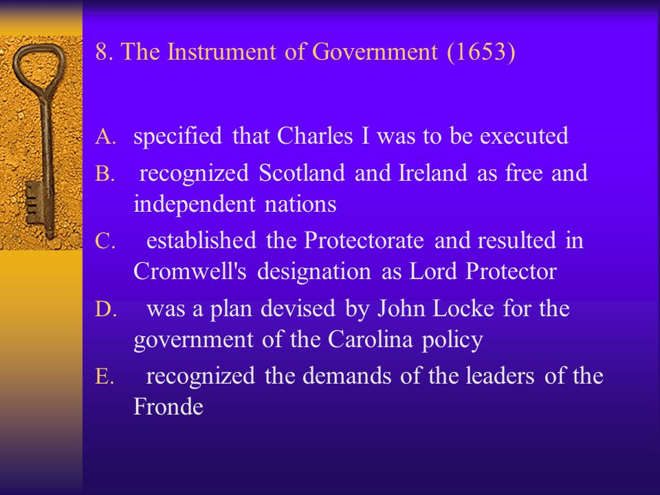 8. The Instrument of Government (1653) A. specified that Charles I was to be executed B. recognized Scotland and Ireland as free and independent natio