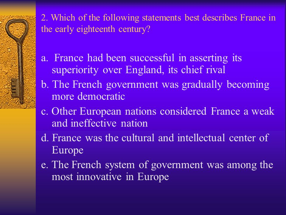 2. Which of the following statements best describes France in the early eighteenth century? a. France had been successful in asserting its superiority