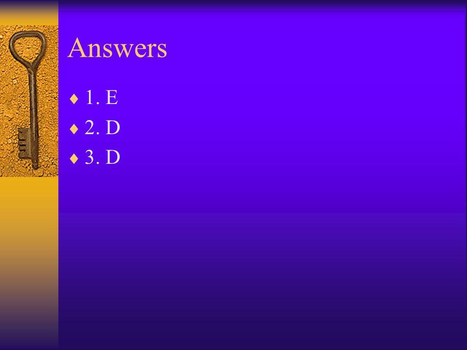 Answers  1. E  2. D  3. D