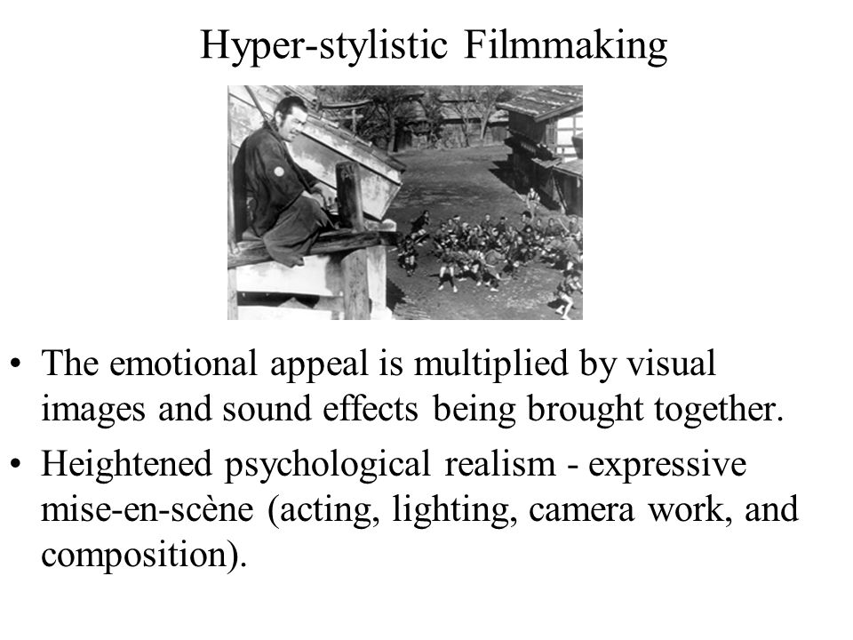 Hyper-stylistic Filmmaking The emotional appeal is multiplied by visual images and sound effects being brought together.