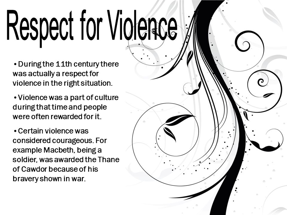 During the 11th century there was actually a respect for violence in the right situation.