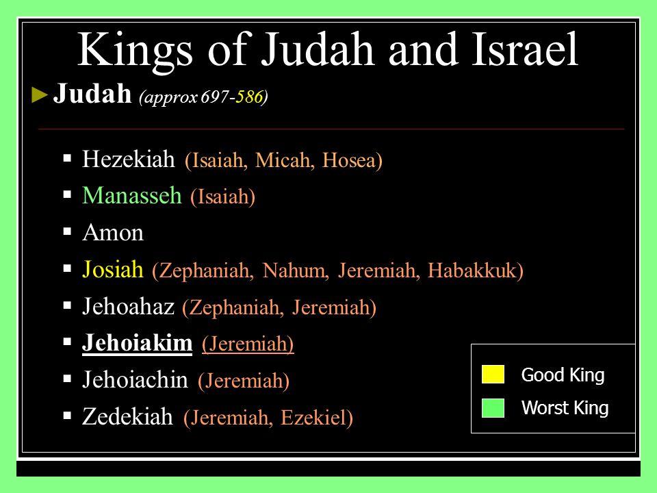 ► Judah (approx 697-586)  Hezekiah (Isaiah, Micah, Hosea)  Manasseh (Isaiah)  Amon  Josiah (Zephaniah, Nahum, Jeremiah, Habakkuk)  Jehoahaz (Zeph