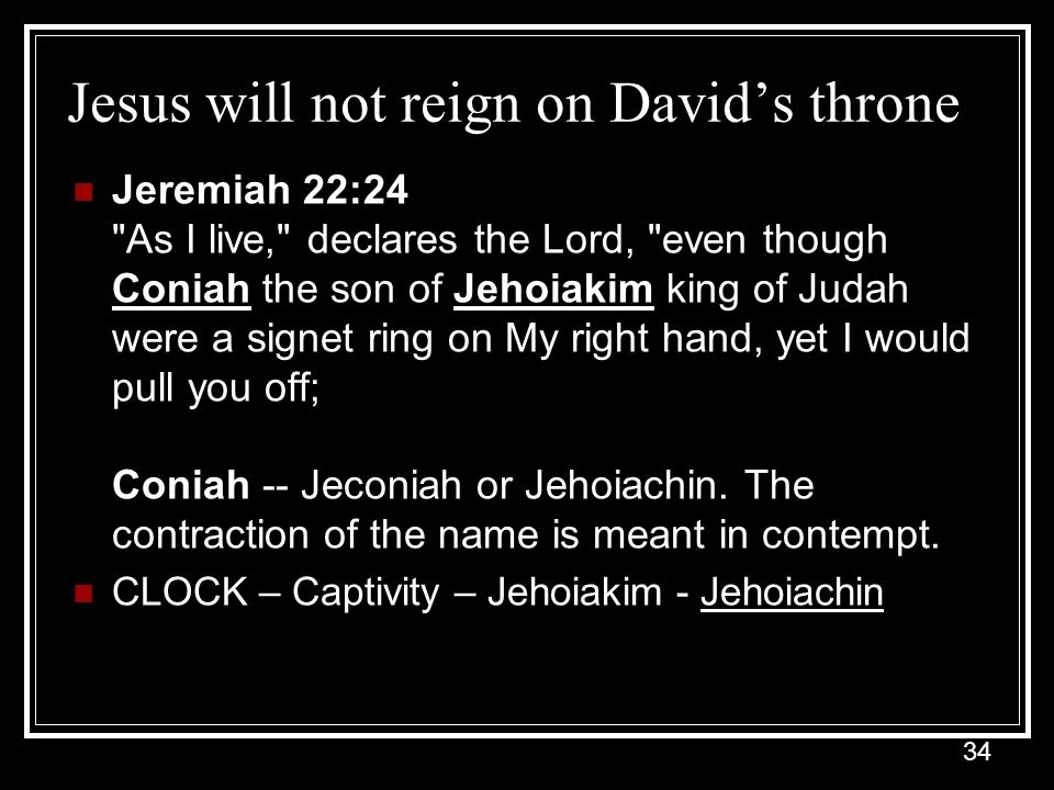 34 Jesus will not reign on David's throne Jeremiah 22:24