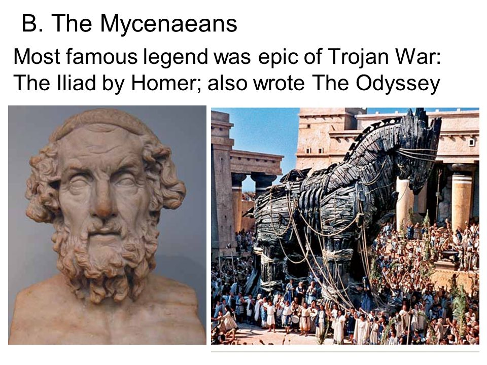 B. The Mycenaeans Most famous legend was epic of Trojan War: The Iliad by Homer; also wrote The Odyssey
