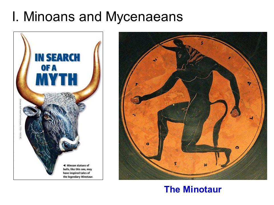 I. Minoans and Mycenaeans The Minotaur