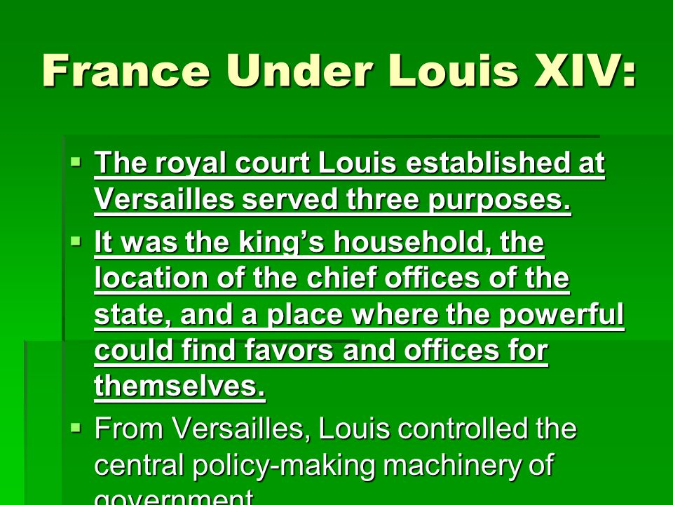 France Under Louis XIV:  Louis XIV took power in 1661 at age 23.  He wanted to be–and was to be–sole ruler of France.  All were to report to him fo