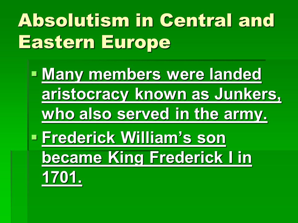 Absolutism in Central and Eastern Europe  Frederick William set up the General War Commissariat to oversee the army.  It soon became a bureaucratic