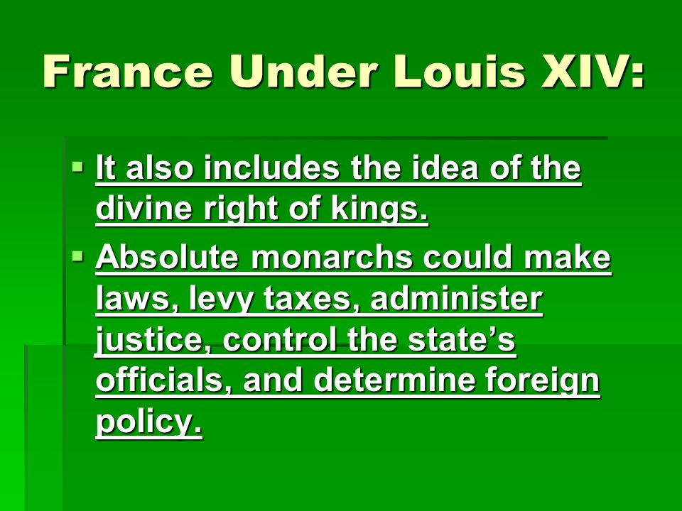 France Under Louis XIV:  It also includes the idea of the divine right of kings.
