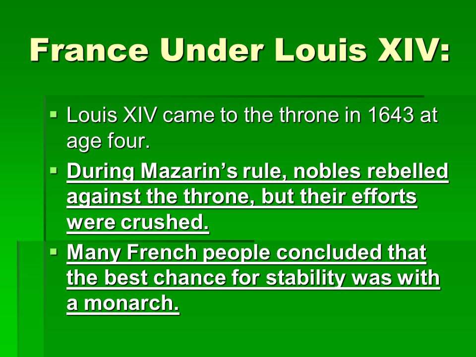 France Under Louis XIV:  Louis XIV came to the throne in 1643 at age four.