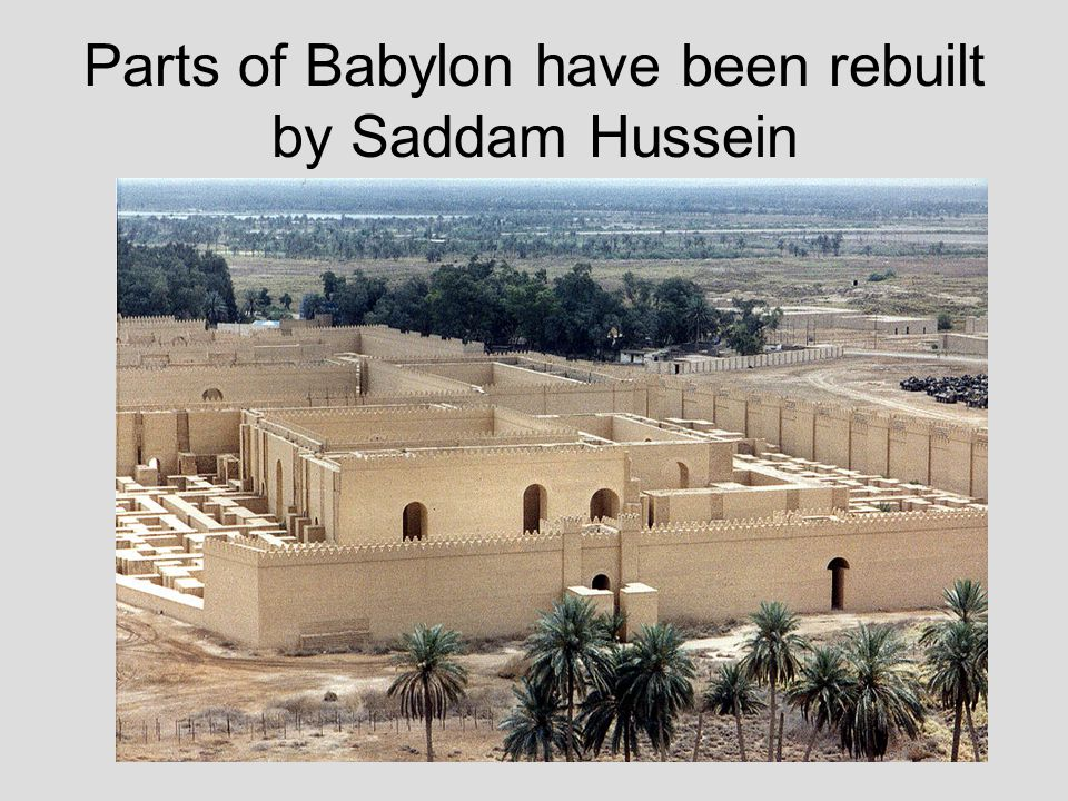 Parts of Babylon have been rebuilt by Saddam Hussein