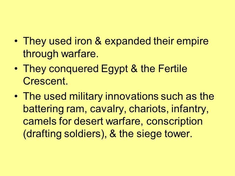They used iron & expanded their empire through warfare.