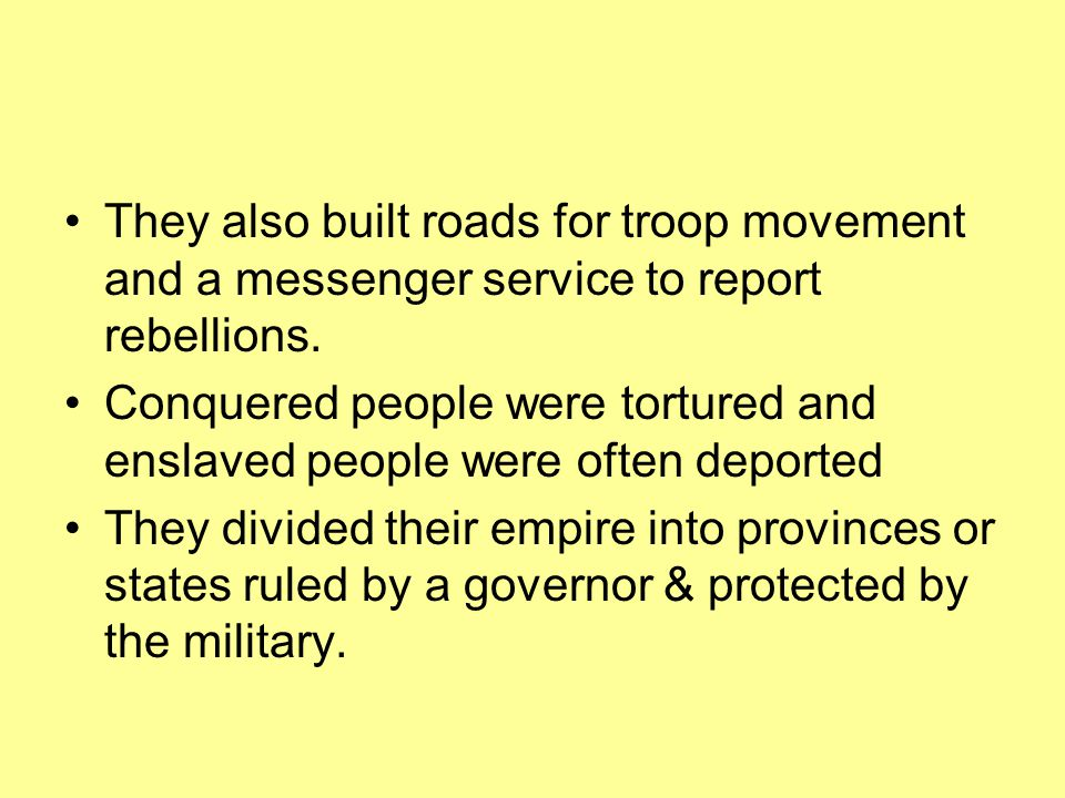 They also built roads for troop movement and a messenger service to report rebellions.