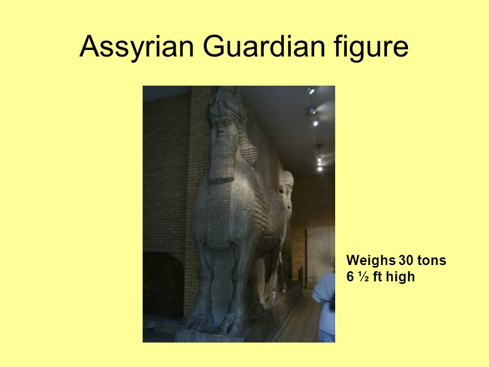 Assyrian Guardian figure Weighs 30 tons 6 ½ ft high