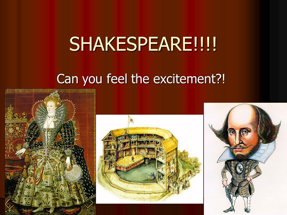 SHAKESPEARE!!!! Can you feel the excitement !