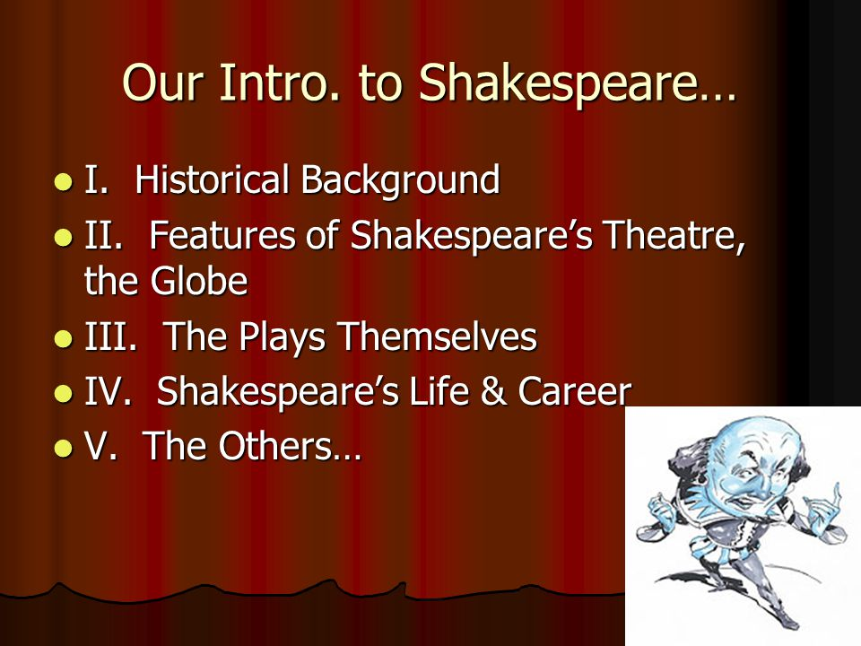 Our Intro. to Shakespeare… I. Historical Background I.