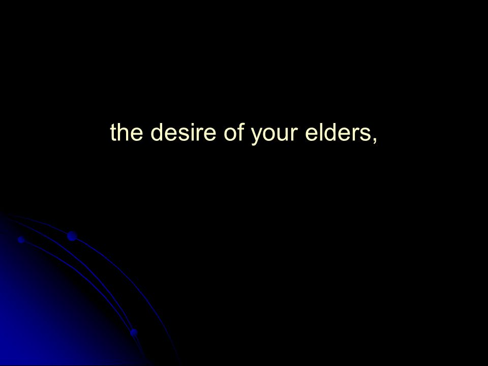 the desire of your elders,