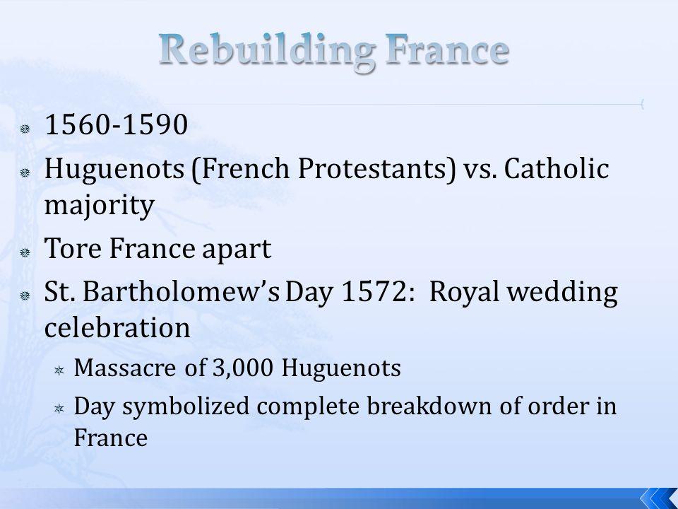  1560-1590  Huguenots (French Protestants) vs. Catholic majority  Tore France apart  St.