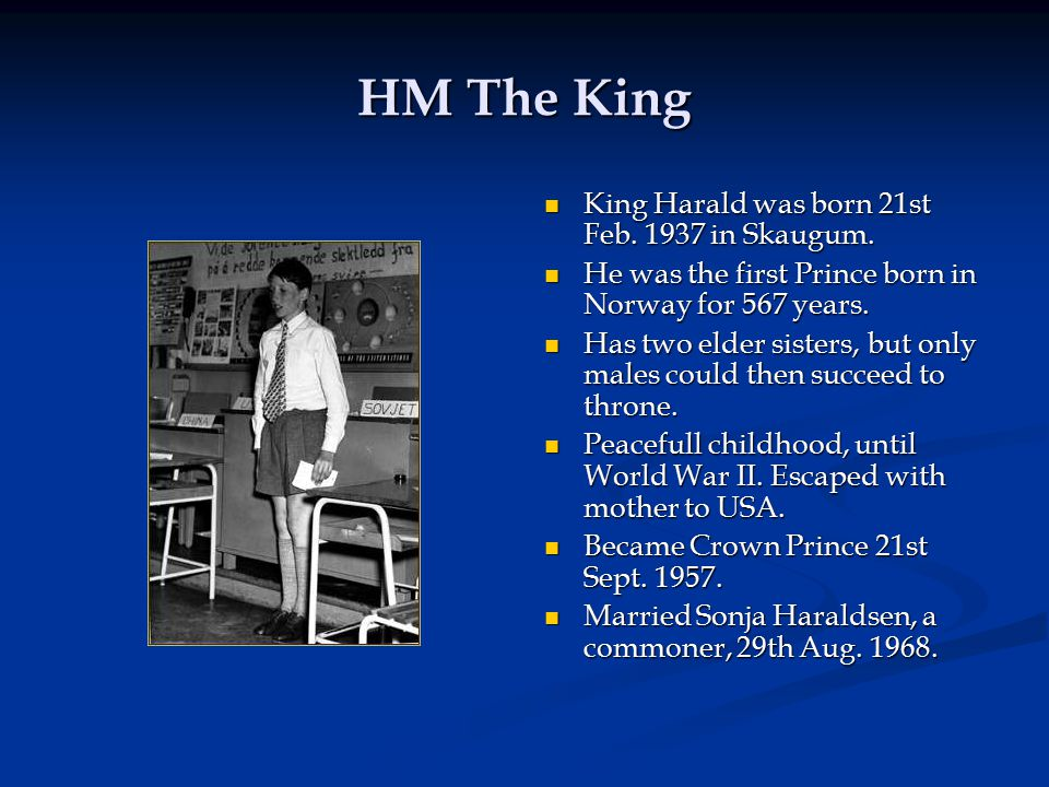 HM The King King Harald was born 21st Feb. 1937 in Skaugum.