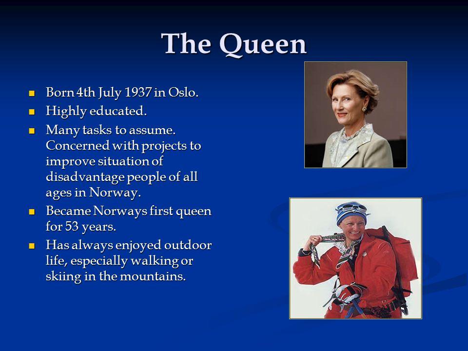 The Queen Born 4th July 1937 in Oslo. Born 4th July 1937 in Oslo.