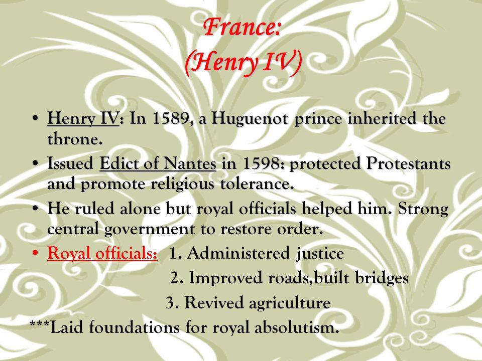 France: (Henry IV) Henry IV: In 1589, a Huguenot prince inherited the throne. Henry IV: In 1589, a Huguenot prince inherited the throne. Issued Edict