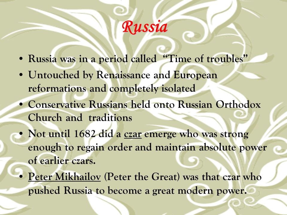 """Russia Russia was in a period called """"Time of troubles"""" Untouched by Renaissance and European reformations and completely isolated Conservative Russia"""