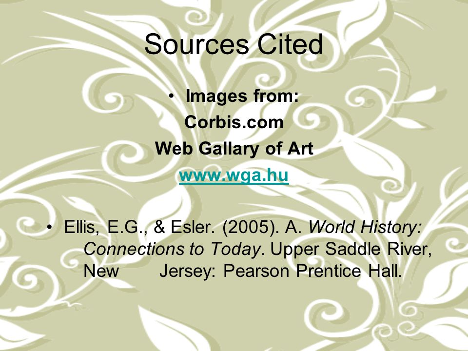 Sources Cited Images from: Corbis.com Web Gallary of Art www.wga.hu Ellis, E.G., & Esler. (2005). A. World History: Connections to Today. Upper Saddle