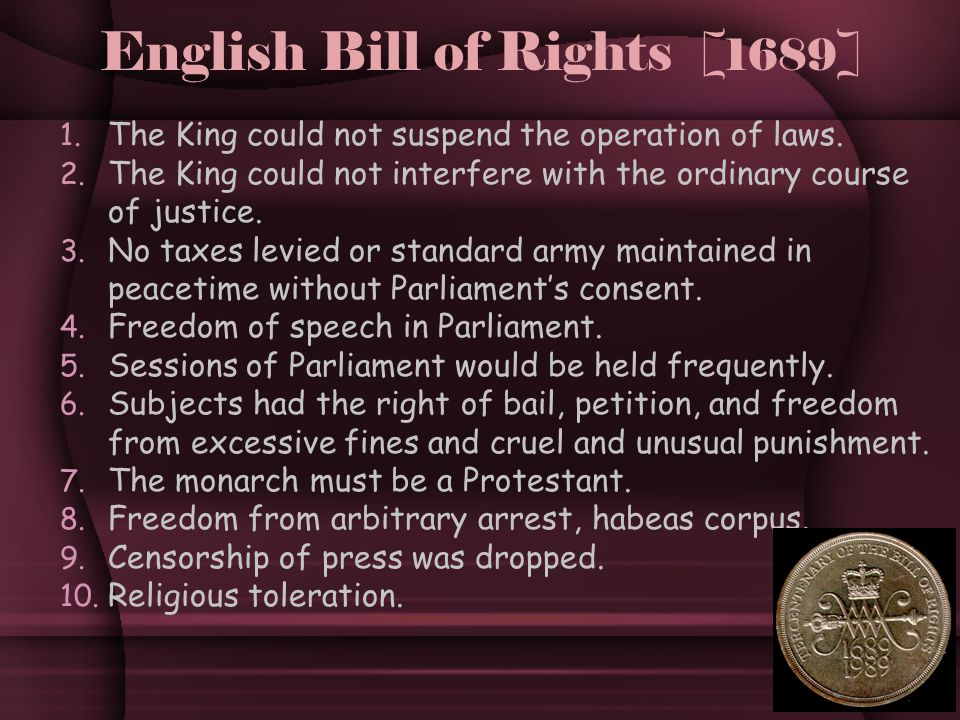 English Bill of Rights [ 1689 ] 1. The King could not suspend the operation of laws.